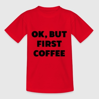 First coffee coffee tomorrow work saying gift - Teenage T-Shirt