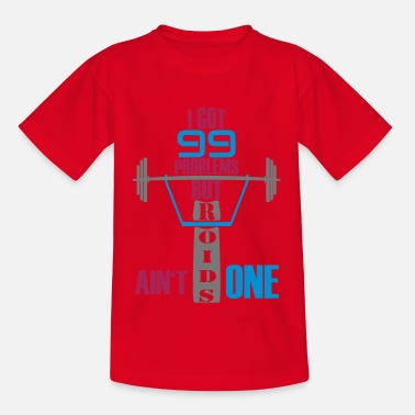 Steroids I got 99 problems but steroids is not one - Teenage T-Shirt