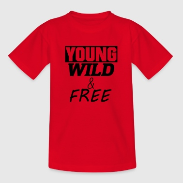 Young, Wild and Free - Teenage T-Shirt