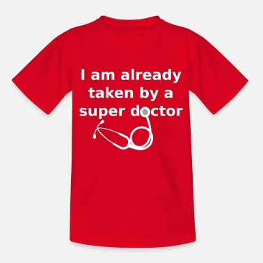 I am already taken by a super doctor - white - Teenager T-Shirt