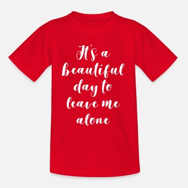 Christmas It's A Beautiful Day To Leave Me Alone - Teenage T-Shirt