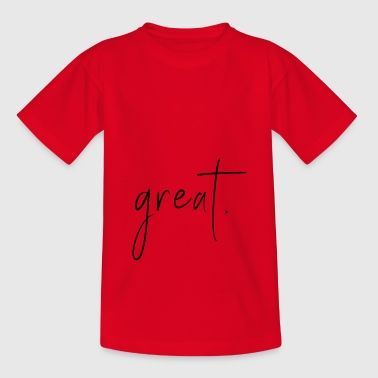 Great. - Teenage T-shirt