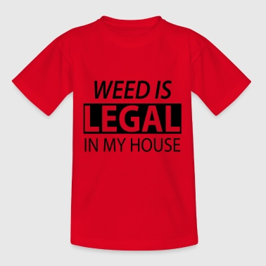 Weed is legal in my house - Teenager T-Shirt