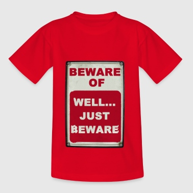 Beware of Well Just Beware sign - Teenager T-Shirt