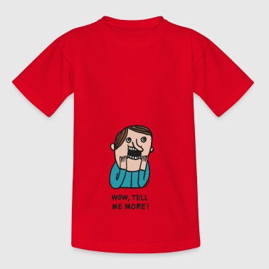 Wow, Tell Me More - Teenager-T-shirt