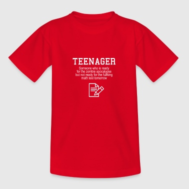 Teenagers are ready for a zombie apocalypse - Teenage T-shirt