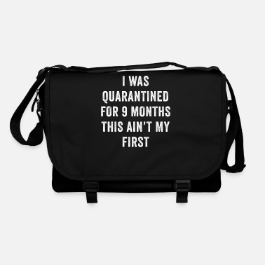 Funny I Was Quarantined For 9 Months This Ain't My First - Shoulder Bag