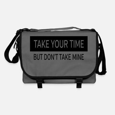 Take Take Your Time - But Don't Take Mine - Borsa a tracolla