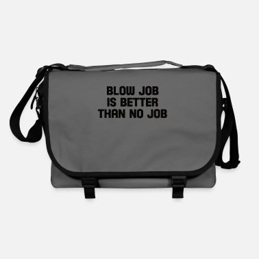 Job blow job is better than no job - Shoulder Bag
