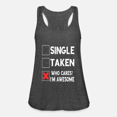 Awesome Single Taken Who Cares? I'm Awesome Gifts - Women's Tank Top by Bella