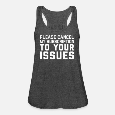Funny Quotes Cancel My Subscription Funny Quote - Women's Tank Top by Bella