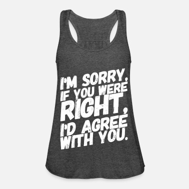 Funny Sayings Funny Cool Funny Sayings Right - Women's Flowy Tank Top