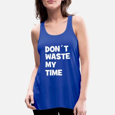 Cool Story Don't waste my time - don't waste my time - Women's Flowy Tank Top