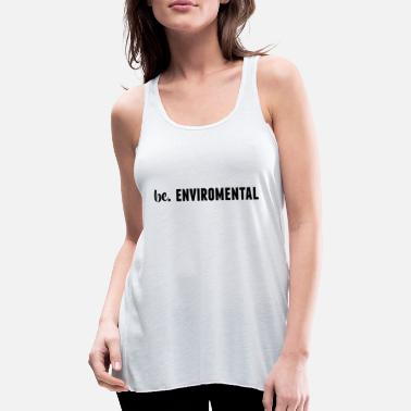 Enviromental be. ENVIROMENTAL Womens - Women's Flowy Tank Top