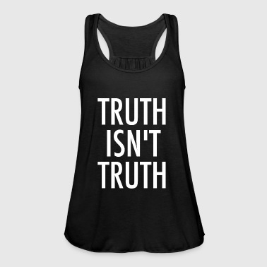 Truth Truth Is not Truth - Women's Tank Top by Bella