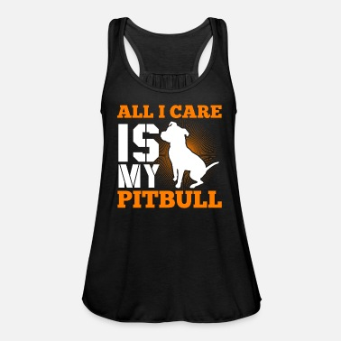 Staff All I care is my Pit Bull Pit Bull Terrier gift - Women's Flowy Tank Top