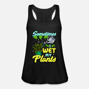 Wet Funny Sometimes I Wet My Plants Gardening Pun - Women's Flowy Tank Top