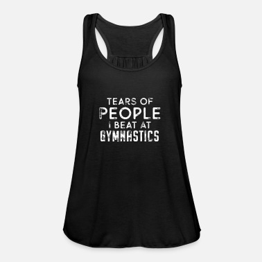 Amazing Tears Of People I Beat At Gymnastics - Women's Flowy Tank Top