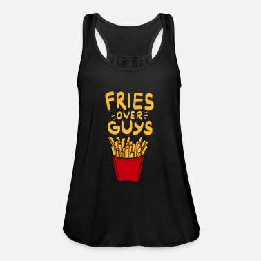 Fries over Guys! Single Ladies Pommes Fritten Food - Frauen Flowy Tanktop