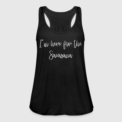 I'm here for the Savasana - Women's Tank Top by Bella