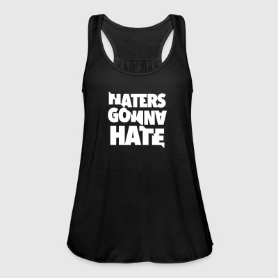 Haters gonna hate - Women's Tank Top by Bella