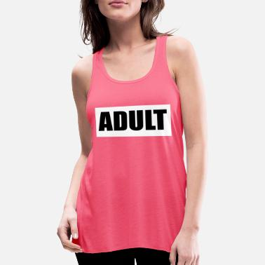 Adult Humour adult - Women's Flowy Tank Top