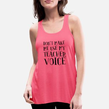 Controller Don't Make Me Use My Teacher Voice - Women's Flowy Tank Top