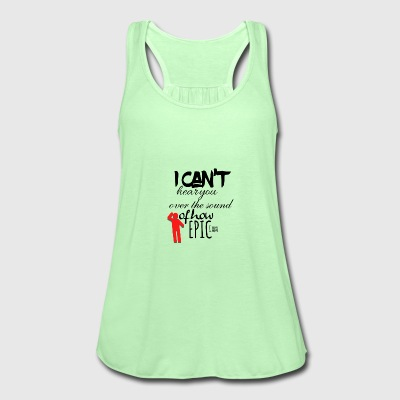 I can not hear you over the sound of how epic I am - Women's Tank Top by Bella