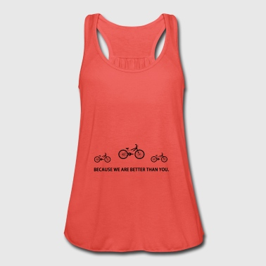 BETTER THAN YOU KING QUEEN bmx bmxer cycling cycle - Women's Tank Top by Bella