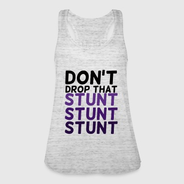 Cheerleader: Don't Drop That Stunt Stunt Stunt - Women's Tank Top by Bella