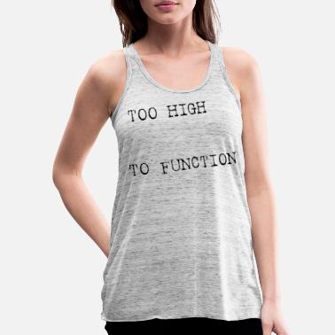 Too High To Function - Women's Flowy Tank Top