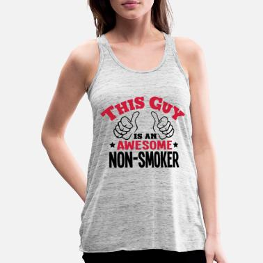 Nonsmoking this guy is an awesome nonsmoker 2col - Women's Flowy Tank Top