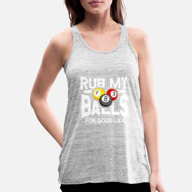 Pool Rub My Ball For Good Luck Pool gift Billiard Gift - Women's Flowy Tank Top