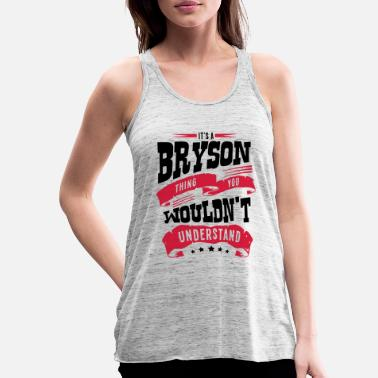Bryson bryson name thing you wouldnt understand - Women's Flowy Tank Top