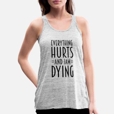 Everything Hurts Everything hurts - Women's Flowy Tank Top