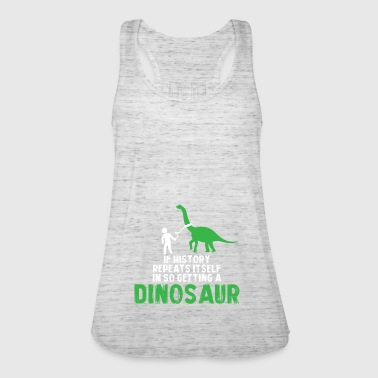 If history repeats itself in the way of getting a dinosaur - Women's Tank Top by Bella