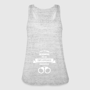 I WAS NOT PLANNING ON RUNNING BUT THE COPS APPEARED - Women's Tank Top by Bella