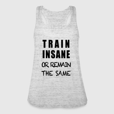 TRAIN INSANE OR REMAIN THE SAME - Women's Tank Top by Bella