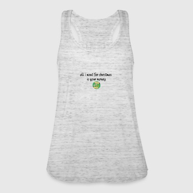 All I want for Christmas is your money - Women's Tank Top by Bella