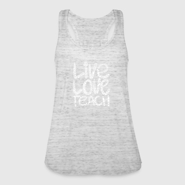 Live Love Teach Teachers Quote - Women's Tank Top by Bella