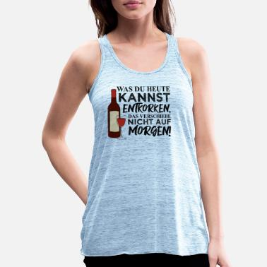 Uncork What you can uncork today, ... drink wine - Women's Flowy Tank Top