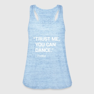 Trust me you can dance - Women's Tank Top by Bella