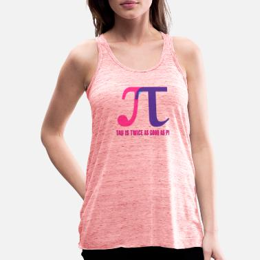 Tau Tau is twice as good as Pi Funny Tau Day - Women's Flowy Tank Top