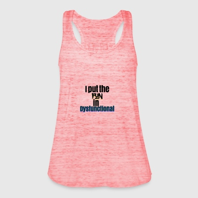 I put the fun in dysfunctional - Women's Tank Top by Bella