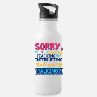 Allgäu Sorry Is My Teaching Interrupting All You Talking - Water Bottle