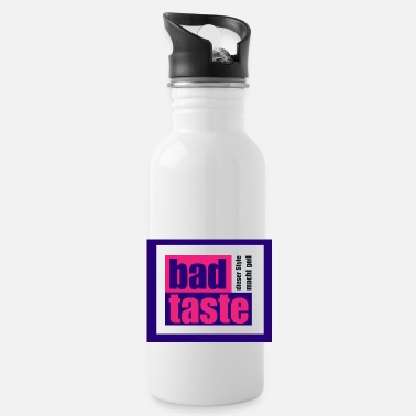 Bad Taste Bad Taste - this style is great! - Water Bottle