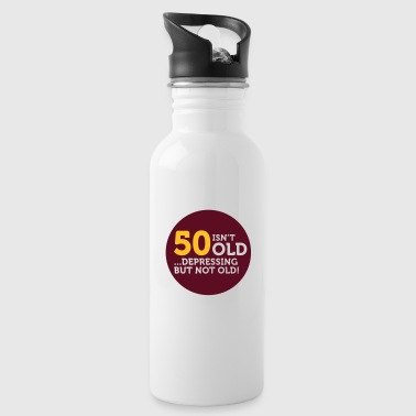 50 is not old. Depressing, but not old! - Water Bottle