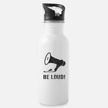 Loud Be loud! Be loud! - Water Bottle