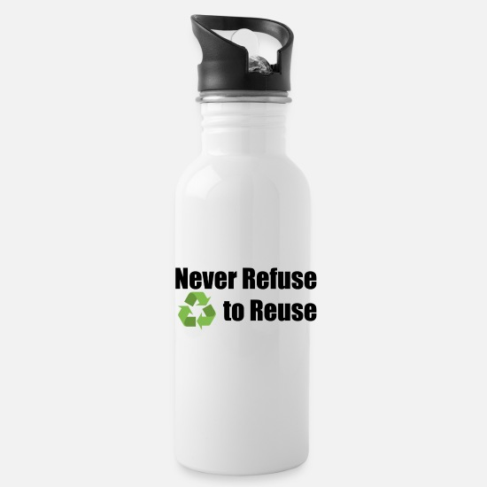 Reuse Tassen & Becher - Never Refuse to Reuse - Trinkflasche Weiß