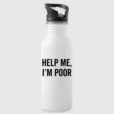 Help I'm Poor Funny Quote - Drinkfles